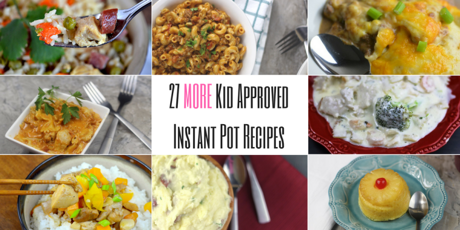 27 More Kid Approved Instant Pot Recipes