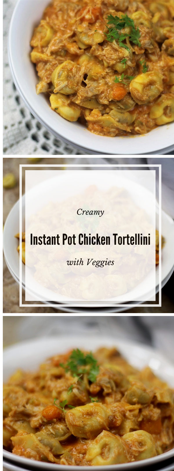 Creamy Instant Pot Chicken Tortellini with Veggies