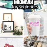 photo collage of cricut vinyl ideas for beginners with text which reads 25+ of the best cricut vinyl ideas