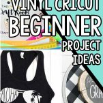 photo collage of cricut vinyl ideas for beginners with text which reads 25+ of the best vinyl cricut beginner project ideas