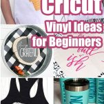 photo collage of cricut vinyl ideas for beginners with text which reads 25+ of the best cricut vinyl ideas for beginners