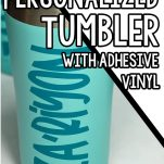 teal blue personalized coffee cups on a white table with text which reads how to make a personalized tumbler with adhesive vinyl