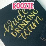 overhead view of a drink koozie with vinyl lettering on it with text which reads how to make a personalized koozie